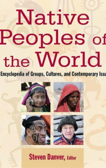 Native Peoples of the World: An Encyclopedia of Groups, Cultures, and Contemporary Issues